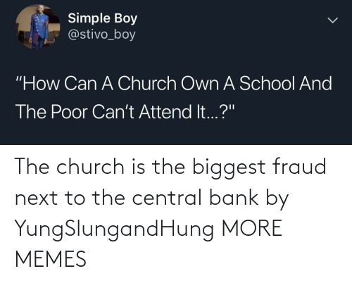 Bank: The church is the biggest fraud next to the central bank by YungSlungandHung MORE MEMES