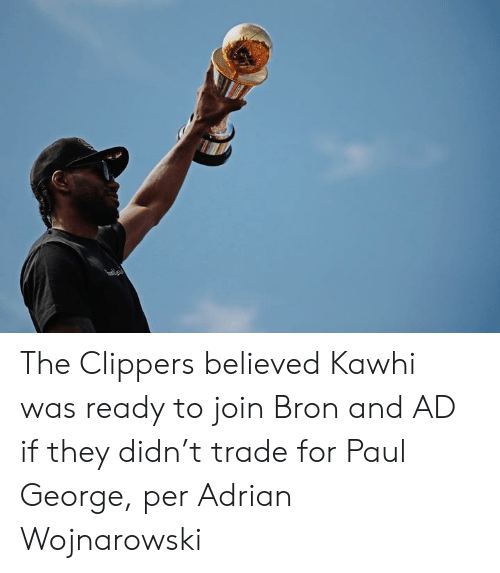 Paul George: The Clippers believed Kawhi was ready to join Bron and AD if they didn't trade for Paul George, per Adrian Wojnarowski