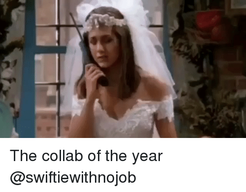 Girl Memes, Collab, and  Year: The collab of the year @swiftiewithnojob
