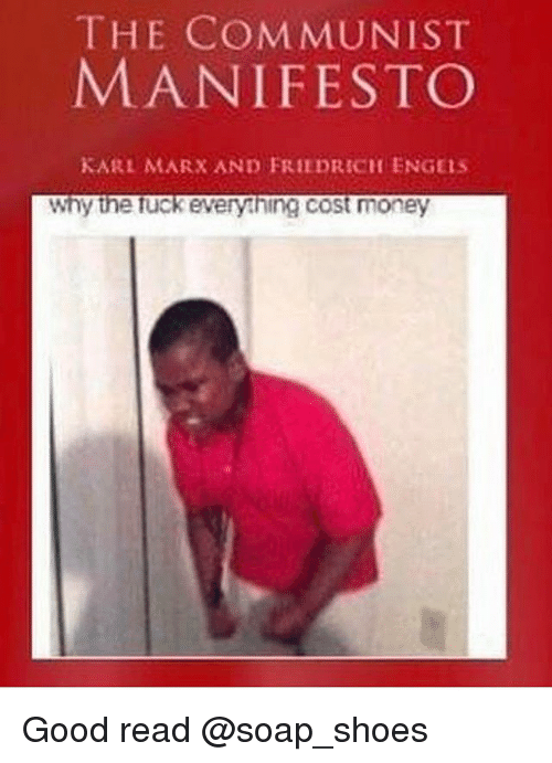 Memes, Money, and Shoes: THE COMMUNIST  MANIFESTO  KARL MARX AND FRIEDRICH ENGEis  why the Tuckeverything cost money Good read @soap_shoes