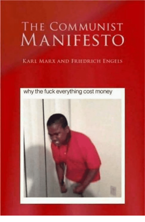 Dank, Money, and Fuck: THE COMMUNIST  MANIFESTO  KARL MARX AND FRIEDRICH ENGELS  why the fuck everything cost money