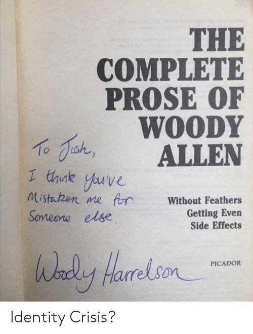 Feathers: THE  COMPLETE  PROSE OF  WOODY  shALLEN  1 think yuve  Mistaben me frWithout Feathers  Getting Even  Side Effects  Sameone else  HarrelsonCADOR Identity Crisis?
