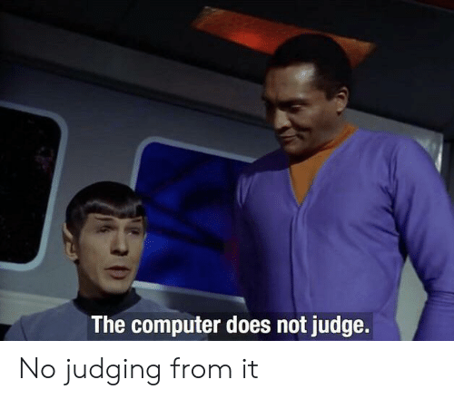 Computer, Dank Memes, and Judge: The computer does not judge. No judging from it