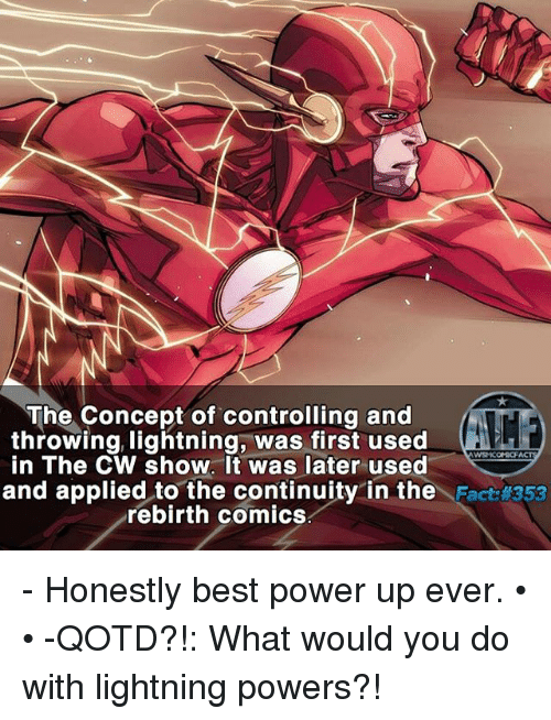 power ups: The Concept of controlling and  throwing, lightning, was first used  in The CW show. It was later used  and applied to the continuity in the  Fact #353  rebirth comics - Honestly best power up ever. • • -QOTD?!: What would you do with lightning powers?!