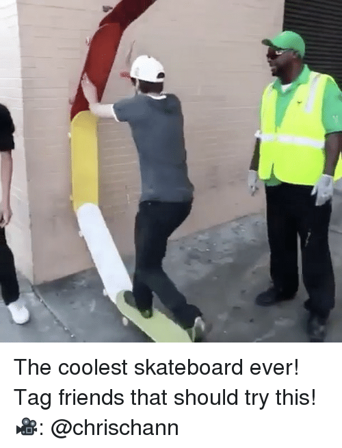 Friends, Memes, and Skateboarding: The coolest skateboard ever! Tag friends that should try this! 🎥: @chrischann