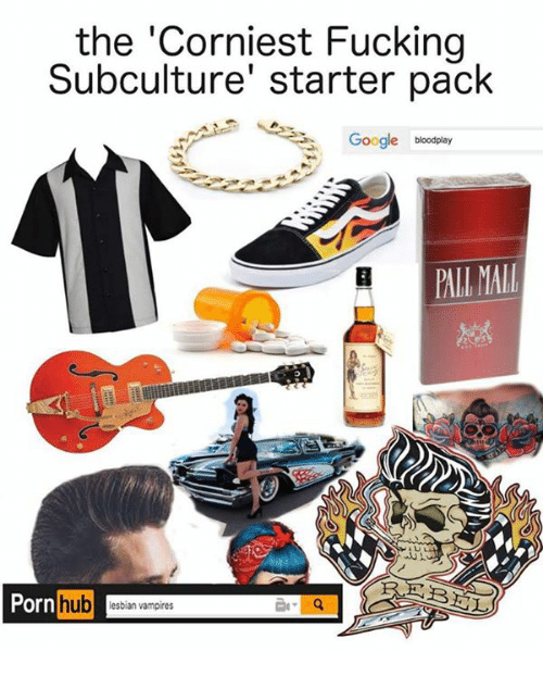 """subculture: the """"Corniest Fucking  Subculture' starter pack  Google  blood play  REBEL  Porn  hub  esbian vampires"""