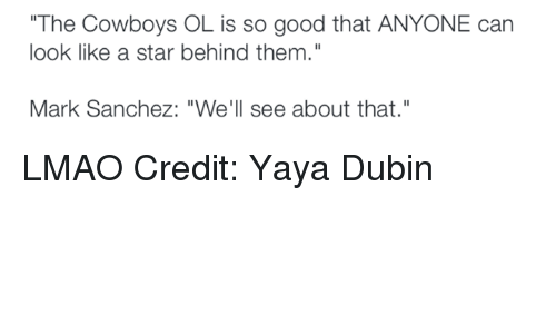 """Mark Sanchez: """"The Cowboys OL is so good that ANYONE can  look like a star behind them.""""  Mark Sanchez: """"We'll see about that."""" LMAO Credit: Yaya Dubin"""