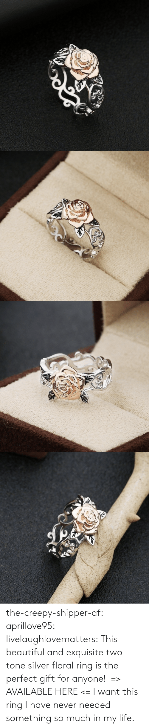 something: the-creepy-shipper-af: aprillove95:  livelaughlovematters:  This beautiful and exquisite two tone silver floral ring is the perfect gift for anyone!  => AVAILABLE HERE <=    I want this ring   I have never needed something so much in my life.