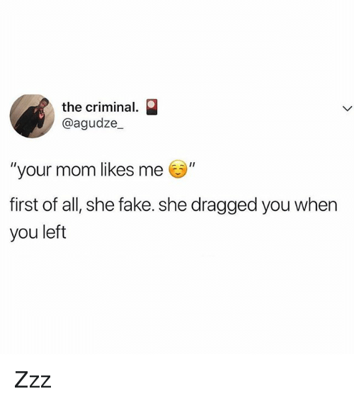 """Fake, Memes, and Mom: the criminal.  @agudze  your mom likes me """"  first of all, she fake. she dragged you when  you left Zzz"""