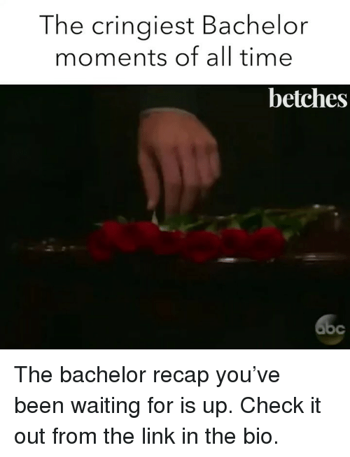 The Bachelor: The cringiest Bachelor  moments of all time  betches The bachelor recap you've been waiting for is up. Check it out from the link in the bio.