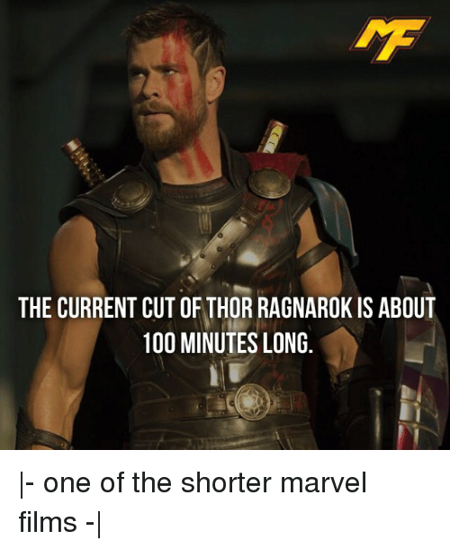 Anaconda, Memes, and Marvel: THE CURRENT CUT OF THOR RAGNAROK IS ABOUT  100 MINUTES LONG |- one of the shorter marvel films -|