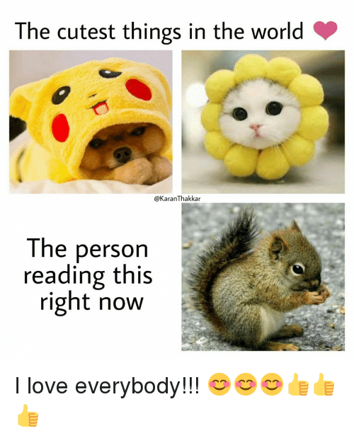 Love, World, and Reading: The cutest things in the world  @KaranThakkar  The person  reading this  right now I love everybody!!! 😊😊😊👍👍👍