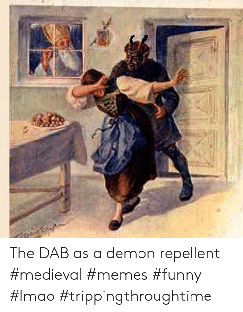 the dab: The DAB as a demon repellent #medieval #memes #funny #lmao #trippingthroughtime