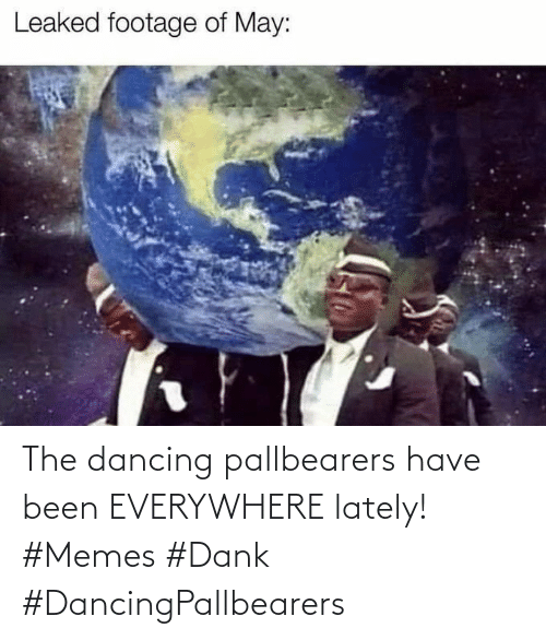 lately: The dancing pallbearers have been EVERYWHERE lately! #Memes #Dank #DancingPallbearers