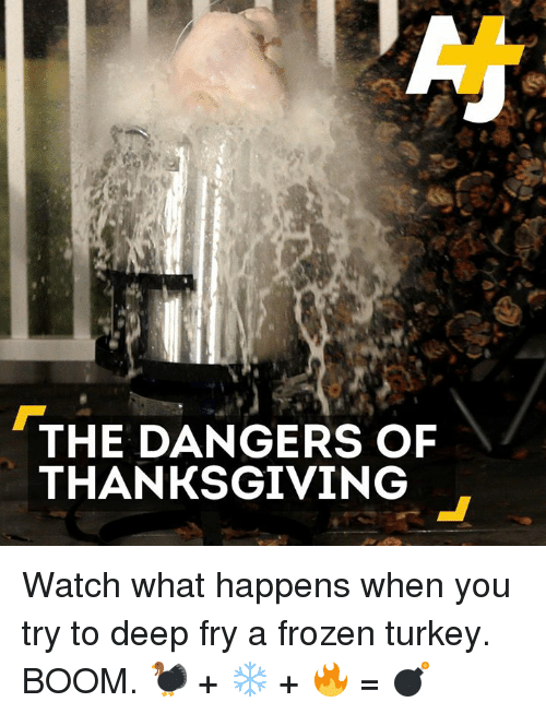 Deep Frying: THE DANGERS OF  THANKSGIVING Watch what happens when you try to deep fry a frozen turkey. BOOM.   🦃 + ❄️ + 🔥 = 💣