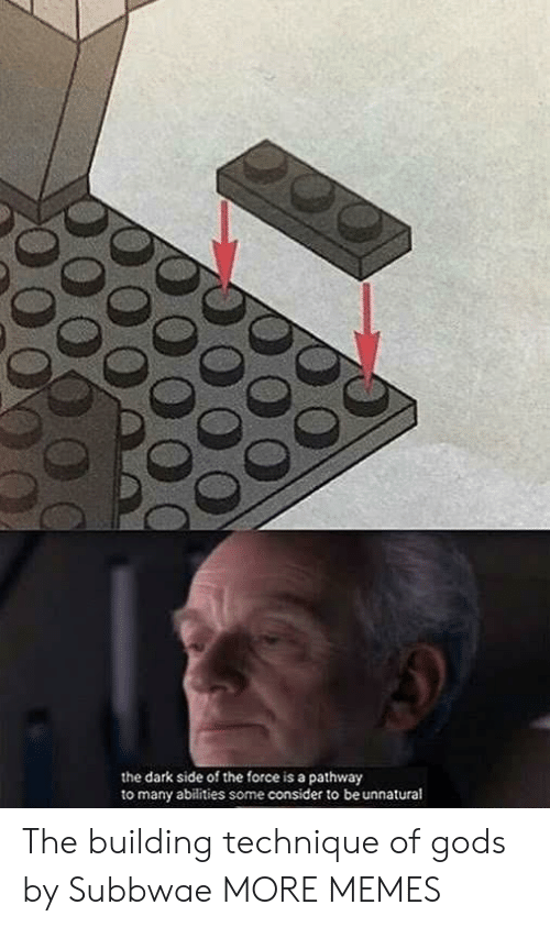 Dank, Memes, and Target: the dark side of the force is a pathway  to many abilities some consider to be unnatural The building technique of gods by Subbwae MORE MEMES