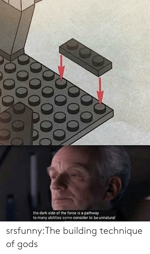 Tumblr, Blog, and Net: the dark side of the force is a pathway  to many abilities some consider to be unnatural srsfunny:The building technique of gods