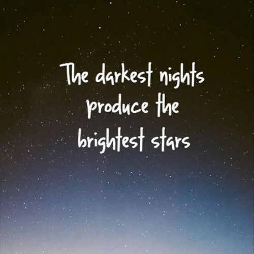 Stars,  Night, and The: The darkest night  Produce the  brightest stars