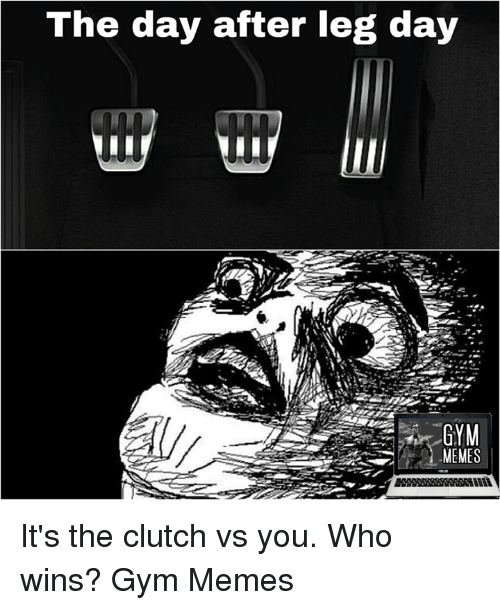 Clutch, The Day After, and Leg: The day after leg day  GYM  MEMES It's the clutch vs you. Who wins?   Gym Memes