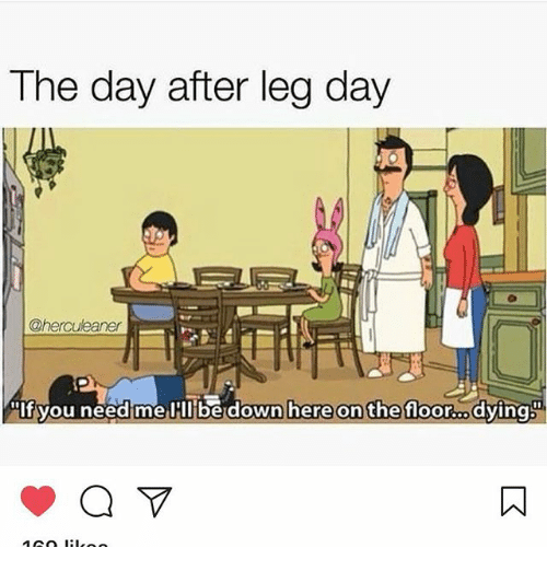 """Day After Leg Day: The day after leg day  @herculeaner  """"If you need me be down here on the foorco dying"""