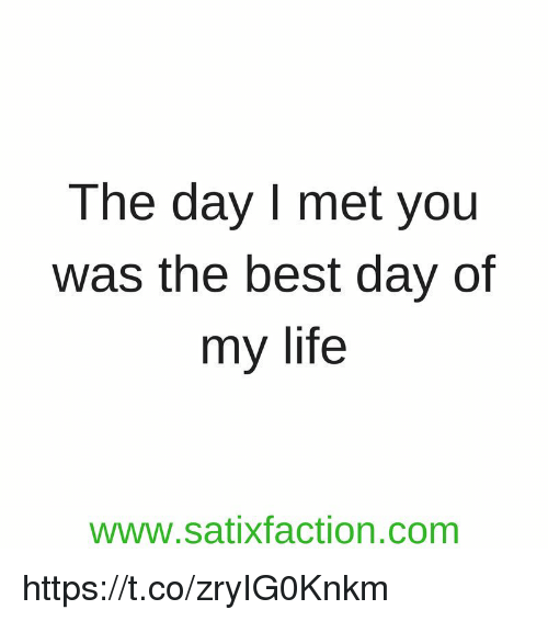 Life, Memes, and Best: The day I met you  was the best day of  my life  www.satixfaction.com https://t.co/zryIG0Knkm