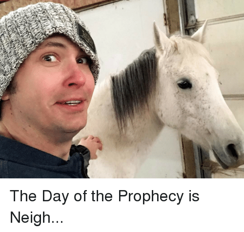 Memes, The Prophecy, and 🤖: The Day of the Prophecy is Neigh...