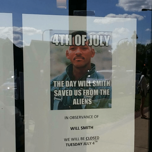 Will Smith, Aliens, and Day: THE DAY WIL SMITH  SAVED US FROM THE  ALIENS  IN OBSERVANCE OF  WILL SMITH  WE WILL BE CLOSED  TUESDAY JULY 4TH