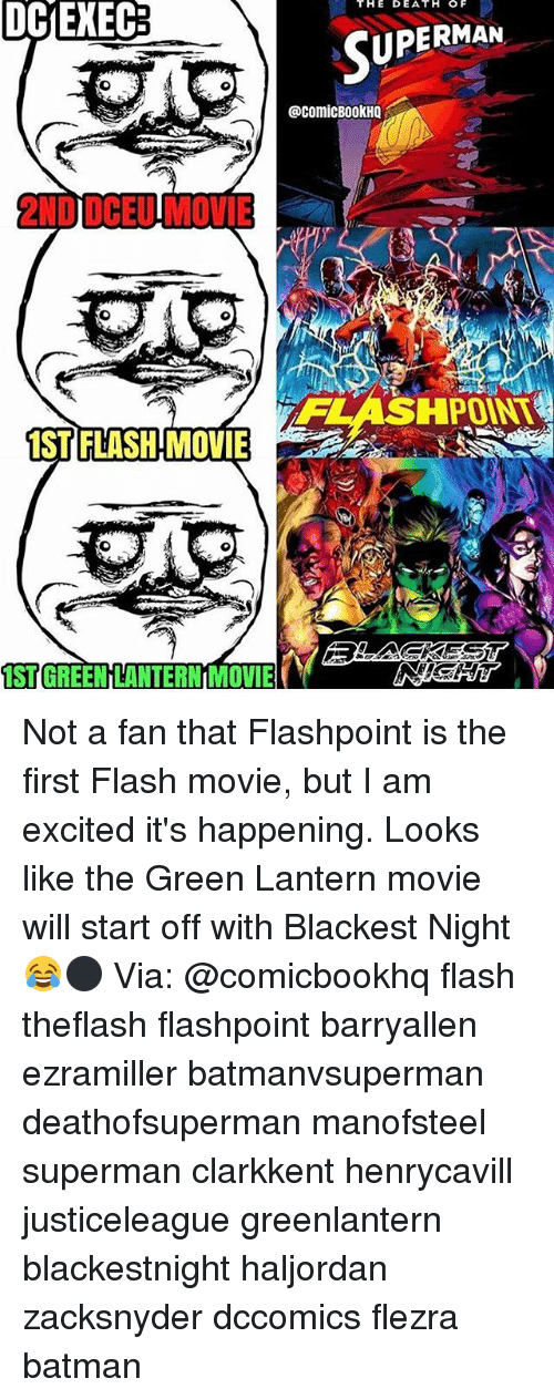 Batman, Memes, and Superman: THE  DE  DCIEXEC  UPERMAN  @comicBo0kHQ  2ND DCEU MOVIE  HPOINT  IST FLASH MOVIE  ST GREEN LANTERN MOVIE Not a fan that Flashpoint is the first Flash movie, but I am excited it's happening. Looks like the Green Lantern movie will start off with Blackest Night😂⚫️ Via: @comicbookhq flash theflash flashpoint barryallen ezramiller batmanvsuperman deathofsuperman manofsteel superman clarkkent henrycavill justiceleague greenlantern blackestnight haljordan zacksnyder dccomics flezra batman