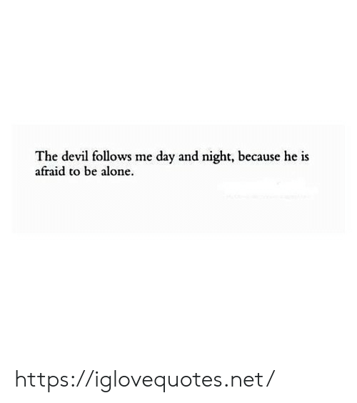 Being Alone, Devil, and Net: The devil follows me day and night, because he is  afraid to be alone https://iglovequotes.net/