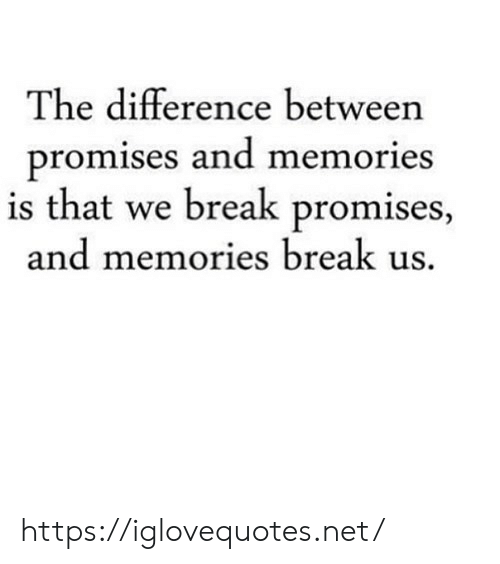 Break, Net, and Memories: The difference between  promises and memories  is that we break promises,  and memories break us. https://iglovequotes.net/