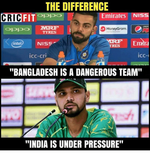 "Memes, Pressure, and Under Pressure: THE DIFFERENCE  CRIC  FITOPpo  Emirates NIS  pepsi  MoneyGram  TYRES  intel) NISS  Emra  YRES  icc-cri  icc-  ""BANGLADESH IS A DANGEROUS TEAM""  ""INDIA IS UNDER PRESSURE"""