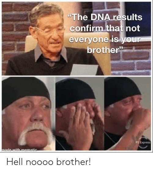 """Express, Hell, and Dna: """"The DNA results  confirm that not  everyone is your  brother  PS Express  made with mematic Hell noooo brother!"""
