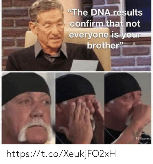 "Memes, Express, and 🤖: ""The DNA results  confirm that not  everyone is your  brother""  PS Express https://t.co/XeukjFO2xH"