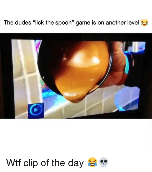 "Funny, Wtf, and Game: The dudes ""lick the spoon"" game is on another level Wtf clip of the day 😂💀"