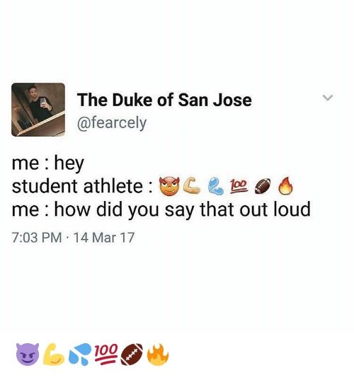 Duke, San Jose, and How: The Duke of San Jose  @fearcely  me : hey  student athlete : 1 으  me how did you say that out loud  7:03 PM 14 Mar 17 😈💪💦💯🏈🔥