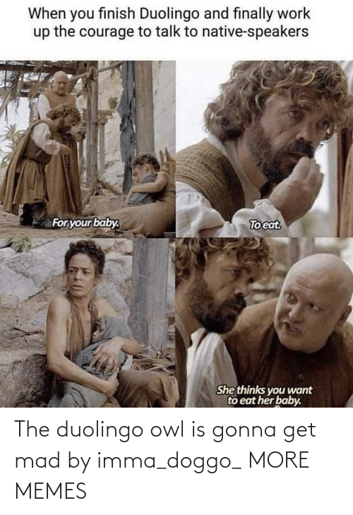 gonna: The duolingo owl is gonna get mad by imma_doggo_ MORE MEMES