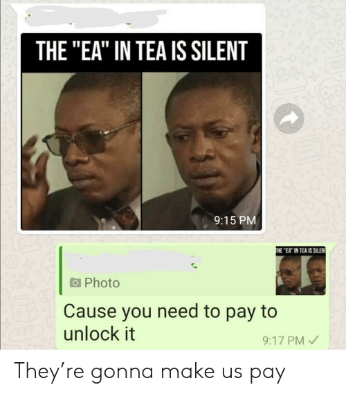 "Tea, Photo, and Make: THE ""EA"" IN TEA IS SILENT  24  9:15 PM  THE ""EAT IN TEA IS SILEN  Photo  Cause you need to pay to  aDunlock it  9:17 PM They're gonna make us pay"