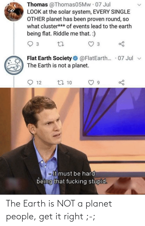 right: The Earth is NOT a planet people, get it right ;-;