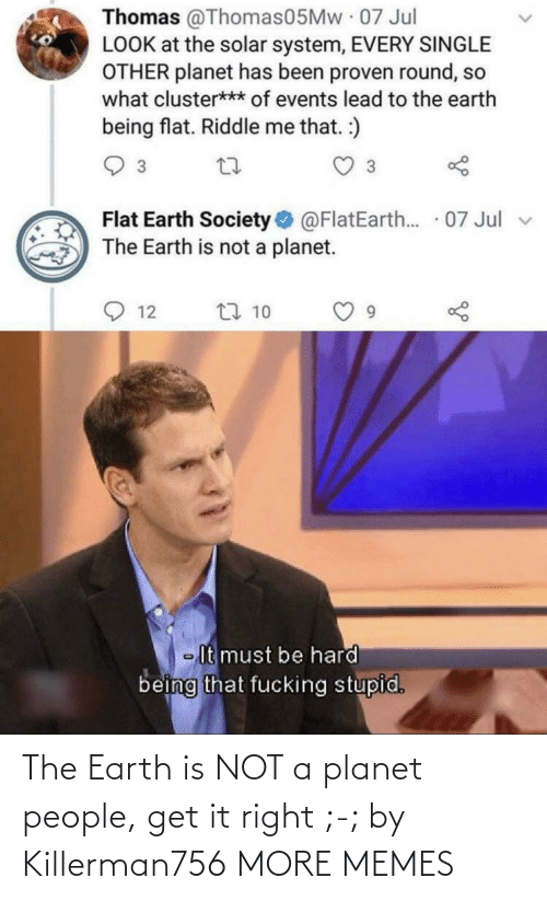 right: The Earth is NOT a planet people, get it right ;-; by Killerman756 MORE MEMES