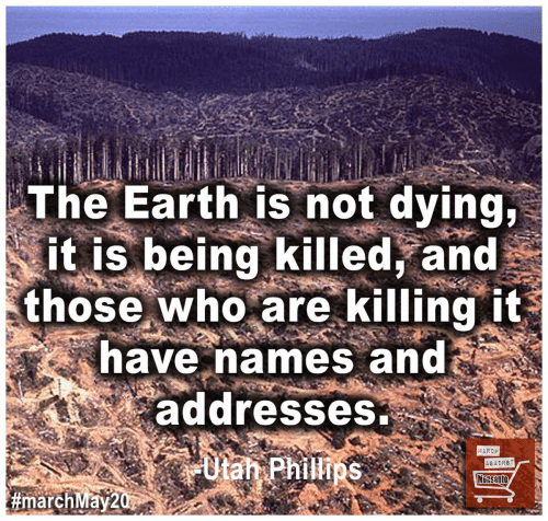 Killing It: The Earth is not dying,  it is being killed, and  those who are killing it  have names and  addresses  MARCH  Utan Phillips  AGAINST  MORSANTO