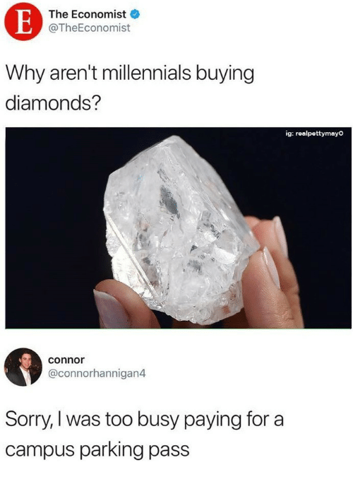 Sorry, Millennials, and The Economist: The Economist  @TheEconomist  Why aren't millennials buying  diamonds?  ig: realpettymayo  conno  @connorhannigan4  Sorry, was too busy paying for a  campus parking pass