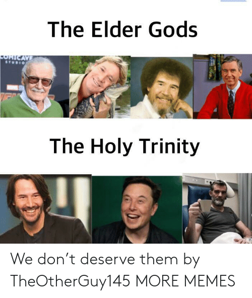 Dank, Memes, and Target: The Elder Gods  OHICAVE  The Holy Trinity We don't deserve them by TheOtherGuy145 MORE MEMES