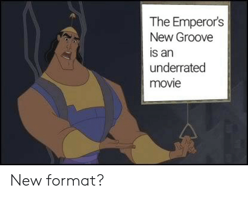 Emperor's New Groove, Movie, and Format: The Emperor's  New Groove  is an  underrated  movie New format?