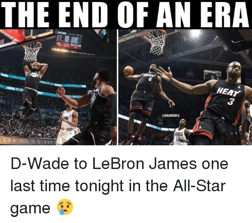 All Star, LeBron James, and Nba: THE END OF AN ERA  HEAT  NBAMEMES D-Wade to LeBron James one last time tonight in the All-Star game 😢