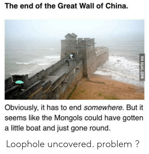 The End Of The Great Wall Of China: The end of the Great Wall of China.  Obviously, it has to end somewhere. But it  seems like the Mongols could have gotten  a little boat and just gone round Loophole uncovered. problem ?