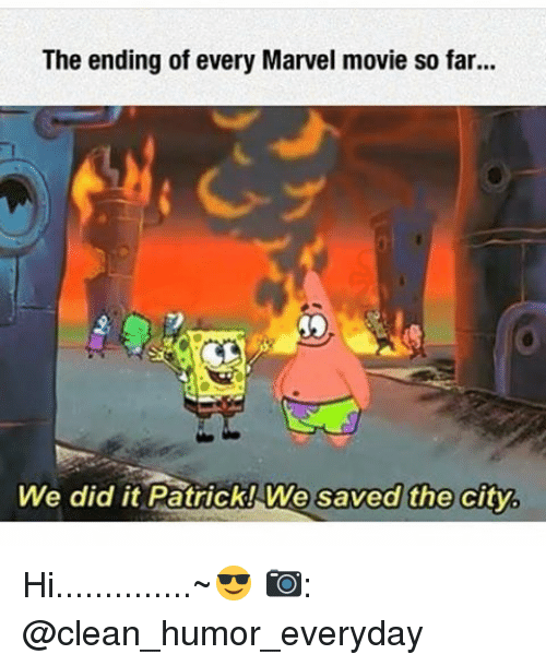 Memes, 🤖, and Marvel Movies: The ending of every Marvel movie so far...  We did it Patrick! We saved the city. Hi..............~😎 📷: @clean_humor_everyday