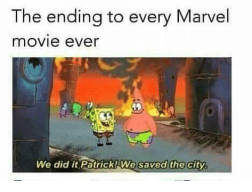 Memes, Marvel, and Movie: The ending to every Marvel  movie ever  We did it Patrick! We saved the city  saved the city,