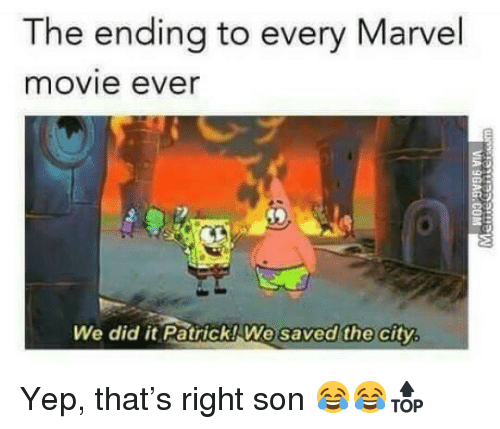 Marvel, Movie, and Marvel Movie: The ending to every Marvel  movie ever  We did it Patrick! We  saved the  city <p>Yep, that&rsquo;s right son 😂😂🔝</p>