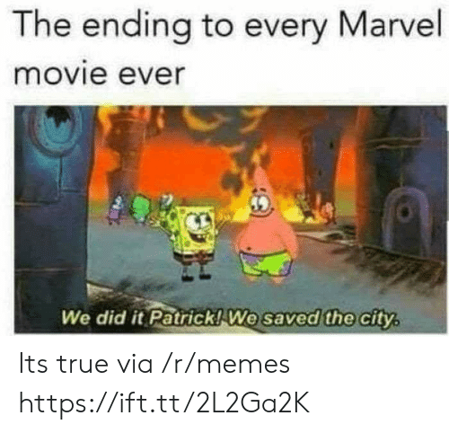 Memes, True, and Marvel: The ending to every Marvel  movie ever  We did it Patrick! We  saved the city, Its true via /r/memes https://ift.tt/2L2Ga2K