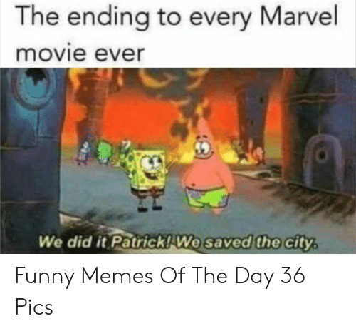 Funny, Memes, and Marvel: The ending to every Marvel  movie ever  We did it Patrick! We saved the city Funny Memes Of The Day 36 Pics